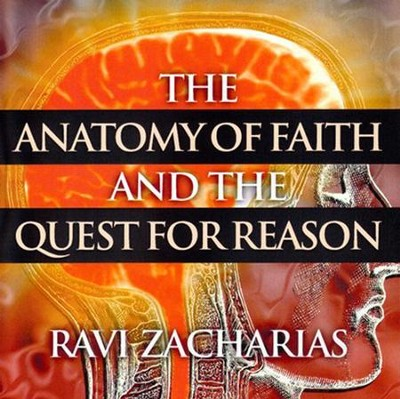 The Anatomy of Faith and the Quest for Reason  [Download] -     By: Ravi Zacharias