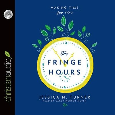 The Fringe Hours: Making Time for You - Unabridged Audiobook  [Download] -     Narrated By: Jessica N. Turner     By: Jessica N. Turner