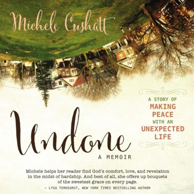 Undone: A Story of Making Peace With an Unexpected Life Audiobook  [Download] -     By: Michele Cushatt