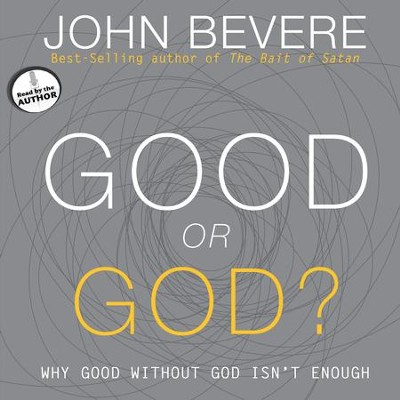 Good or God?: Why Good Without God Isn't Enough - Unabridged Audiobook  [Download] -     Narrated By: John Bevere     By: John Bevere