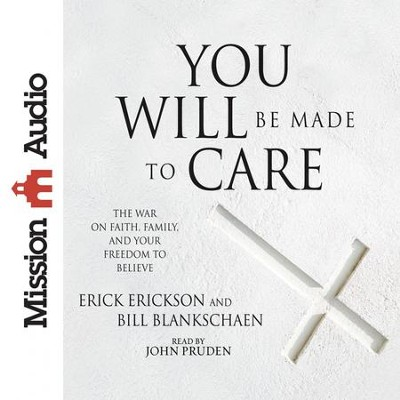 You Will Be Made to Care: The War on Faith, Family, and Your Freedom to Believe - Unabridged edition Audiobook  [Download] -     Narrated By: John Pruden     By: Erick Erickson, Bill Blankschaen
