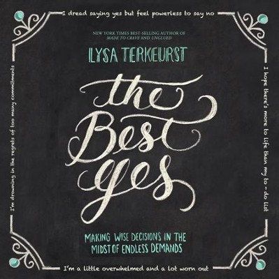 The Best Yes: Making Wise Decisions in the Midst of Endless Demands - Unabridged edition Audiobook  [Download] -     By: Lysa TerKeurst