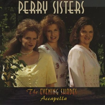 The Evening Shades Accapella  [Music Download] -     By: The Perry Sisters