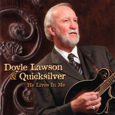 He Lives In Me  [Music Download] -     By: Doyle Lawson & Quicksilver