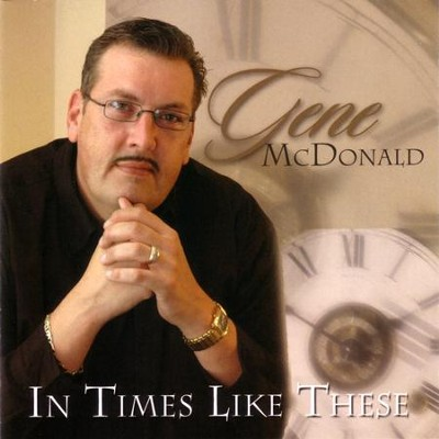 In Times Like These  [Music Download] -     By: Gene McDonald