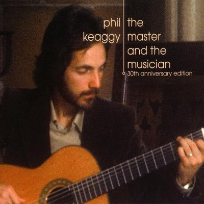 The Master and the Musician: 30th Anniversary Edition  [Music Download] -     By: Phil Keaggy