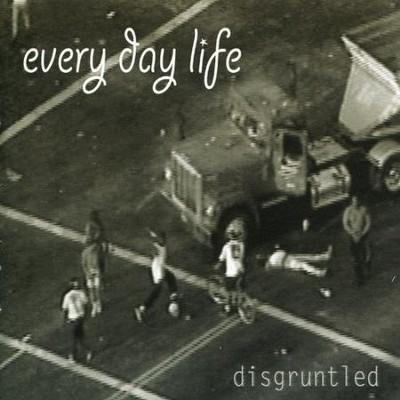 Disgruntled  [Music Download] -     By: Every Day Life