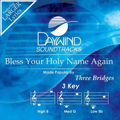 Bless Your Holy Name Again  [Music Download] -     By: Three Bridges