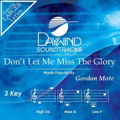Don't Let Me Miss The Glory  [Music Download] -     By: Gordon Mote