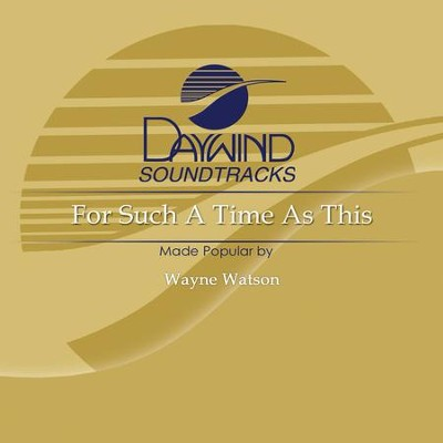 For Such A Time As This  [Music Download] -     By: Wayne Watson