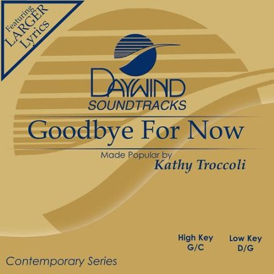 Goodbye For Now  [Music Download] -     By: Kathy Troccoli
