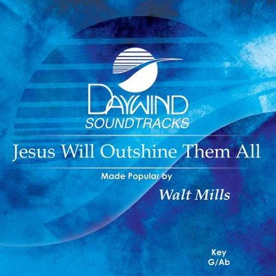 Jesus Will Outshine Them All  [Music Download] -     By: Walt Mills