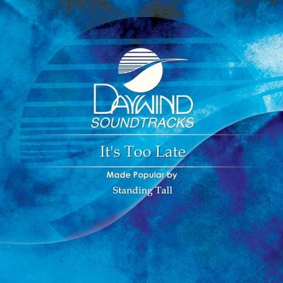 It's Too Late  [Music Download] -     By: Standing Tall