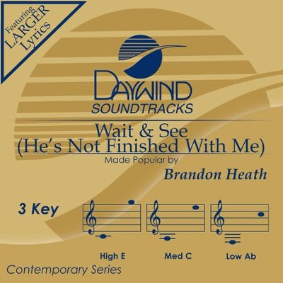 Wait & See (He's Not Finished With Me)  [Music Download] -     By: Brandon Heath