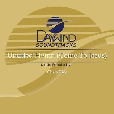 Untitled Hymn (Come To Jesus)  [Music Download] -     By: Chris Rice