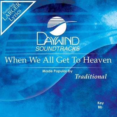 When We All Get To Heaven  [Music Download] -     By: Traditional