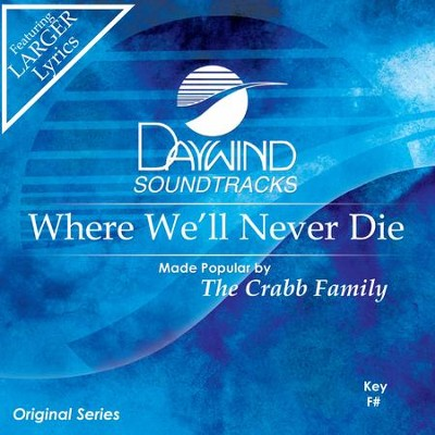Where We'll Never Die  [Music Download] -     By: The Crabb Family