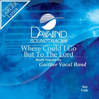 Where Could I Go But To The Lord?  [Music Download] -     By: Gaither Vocal Band