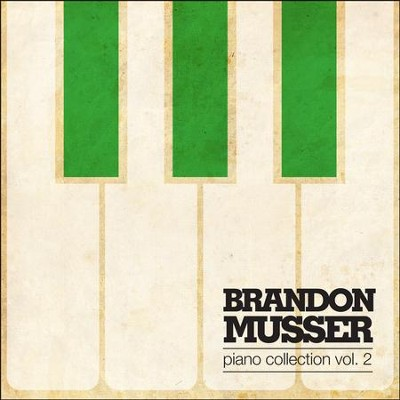 Piano Collection, Vol. 2  [Music Download] -     By: Brandon Musser