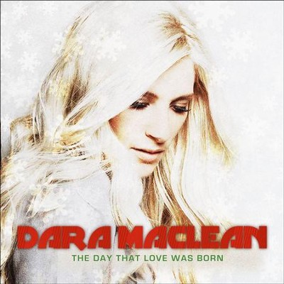 The Day That Love Was Born  [Music Download] -     By: Dara Maclean