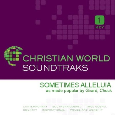 Sometimes Alleluia  [Music Download] -     By: Chuck Girard