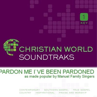 Pardon Me I've Been Pardoned   [Music Download] -     By: Manuel Family Singers