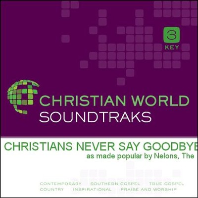 Christians Never Say Goodbye   [Music Download] -     By: The Nelons