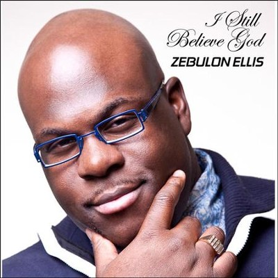 I Still Believe God  [Music Download] -     By: Zebulon Ellis