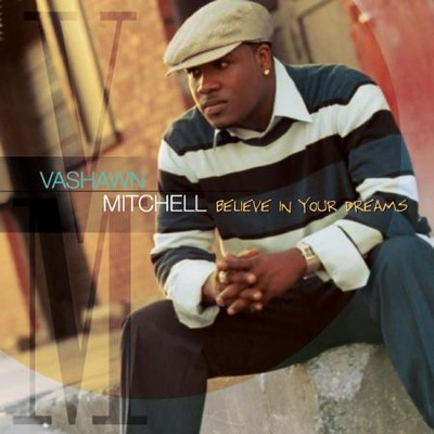 Believe In Your Dreams  [Music Download] -     By: Vashawn Mitchell
