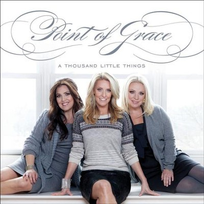 A Thousand Little Things  [Music Download] -     By: Point of Grace