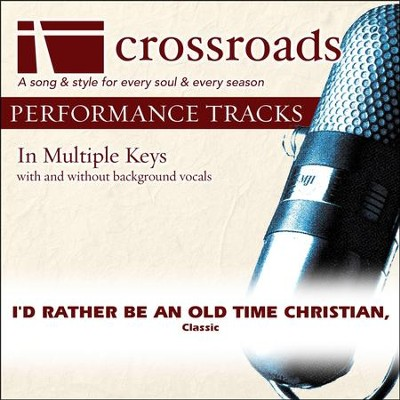I'd Rather Be An Old Time christian, (Performance Track)  [Music Download] -
