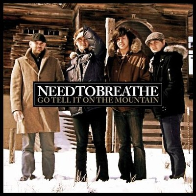 Go Tell It On The Mountain  [Music Download] -     By: NEEDTOBREATHE