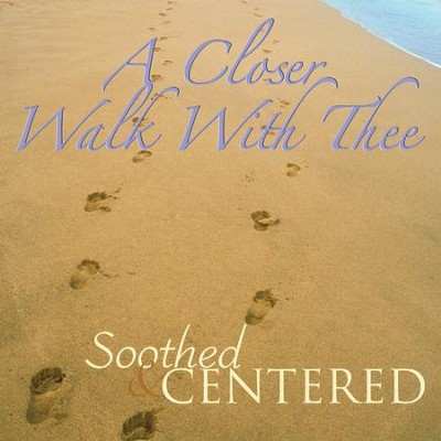 A Closer Walk With Thee  [Music Download] -     By: Soothed & Centered