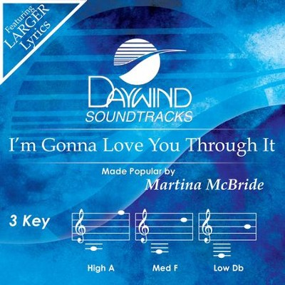 I'm Gonna Love You Through It  [Music Download] -     By: Martina McBride