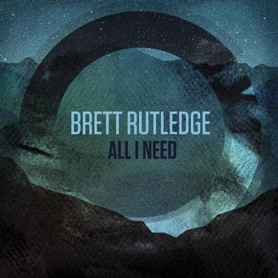 All I Need  [Music Download] -     By: Brett Rutledge