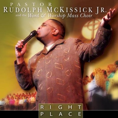 Right Place  [Music Download] -     By: Rudolph McKissick Jr., The Word & Worship Mass Choir