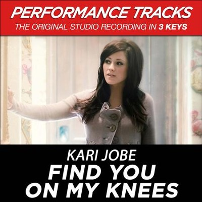 Find You On My Knees, Low Key Performance Track Without Background Vocals  [Music Download] -     By: Kari Jobe