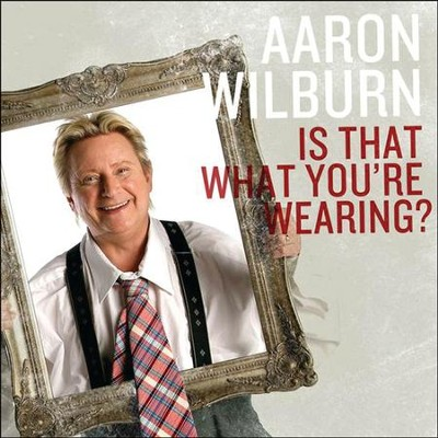 Is That What You're Wearing?  [Music Download] -     By: Aaron Wilburn