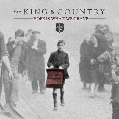 Hope Is What We CRAVE  [Music Download] -     By: for KING & COUNTRY
