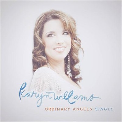 Ordinary Angels  [Music Download] -     By: Karyn Williams