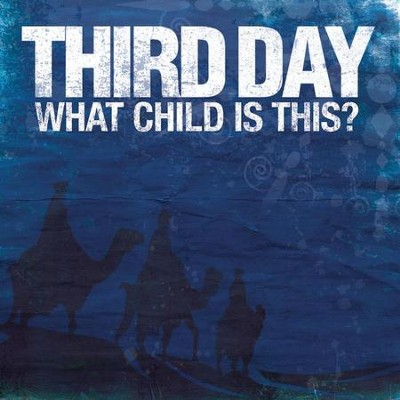 What Child Is This?  [Music Download] -     By: Third Day