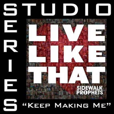 Keep Making Me (Low Key Performance Track Without Background Vocals)  [Music Download] -     By: Sidewalk Prophets