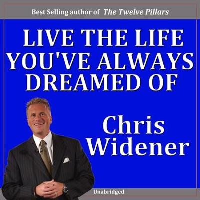Live the Life You've Always Dreamed Of!  [Download] -     By: Chris Widener
