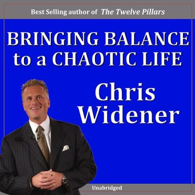 Bringing Balance to a Chaotic Life  [Download] -     By: Chris Widener