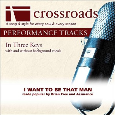 I Want To Be That Man (Made Popular by Brian Free and Assurance) [Performance Track]  [Music Download] -