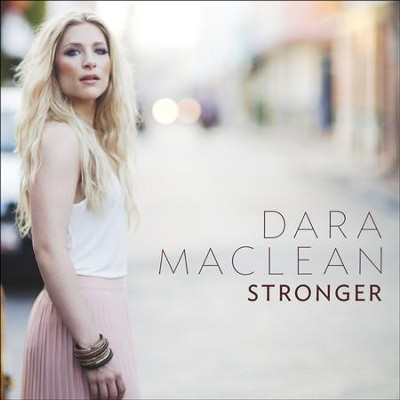 Stronger  [Music Download] -     By: Dara Maclean