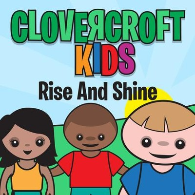 Rise and Shine  [Music Download] -     By: Clovercroft Kids