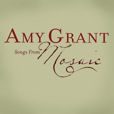 Songs From Mosaic  [Music Download] -     By: Amy Grant