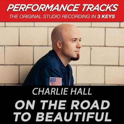 On The Road To Beautiful (Key-C-Premiere Performance Plus)  [Music Download] -     By: Charlie Hall