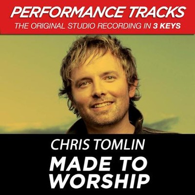 Made To Worship (Premiere Performance Plus Track)  [Music Download] -     By: Chris Tomlin